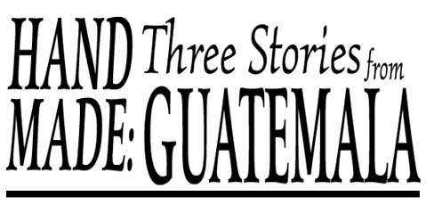 Hand Made: Three Stories from Guatemala