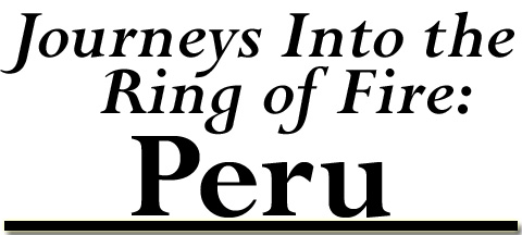 Journeys into the Ring of Fire: Peru
